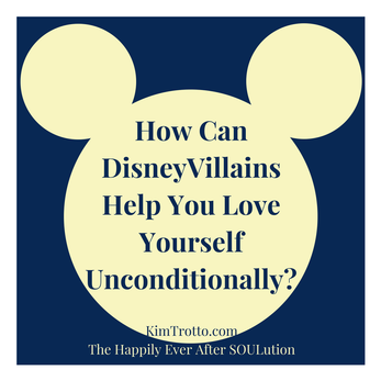 How to Love Yourself Unconditionally & How Disney Villains Can Help